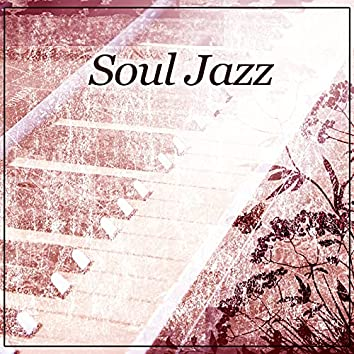 Soul Jazz – Easy Listening, Soft Piano, Jazz Music, Rest for a While, Relaxing Piano Jazz