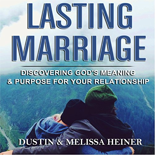 Lasting Marriage: Discovering God's Meaning and Purpose for Your Marriage audiobook cover art