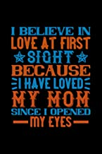 i believe in love at first sight because i have loved my mom since i opened my eyes: Newborn Baby Notebook Journal and Dia...