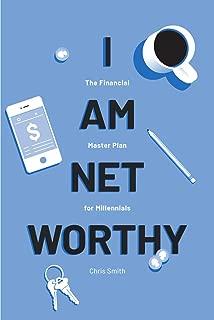I Am Net Worthy - The Financial Master Plan For Millennials