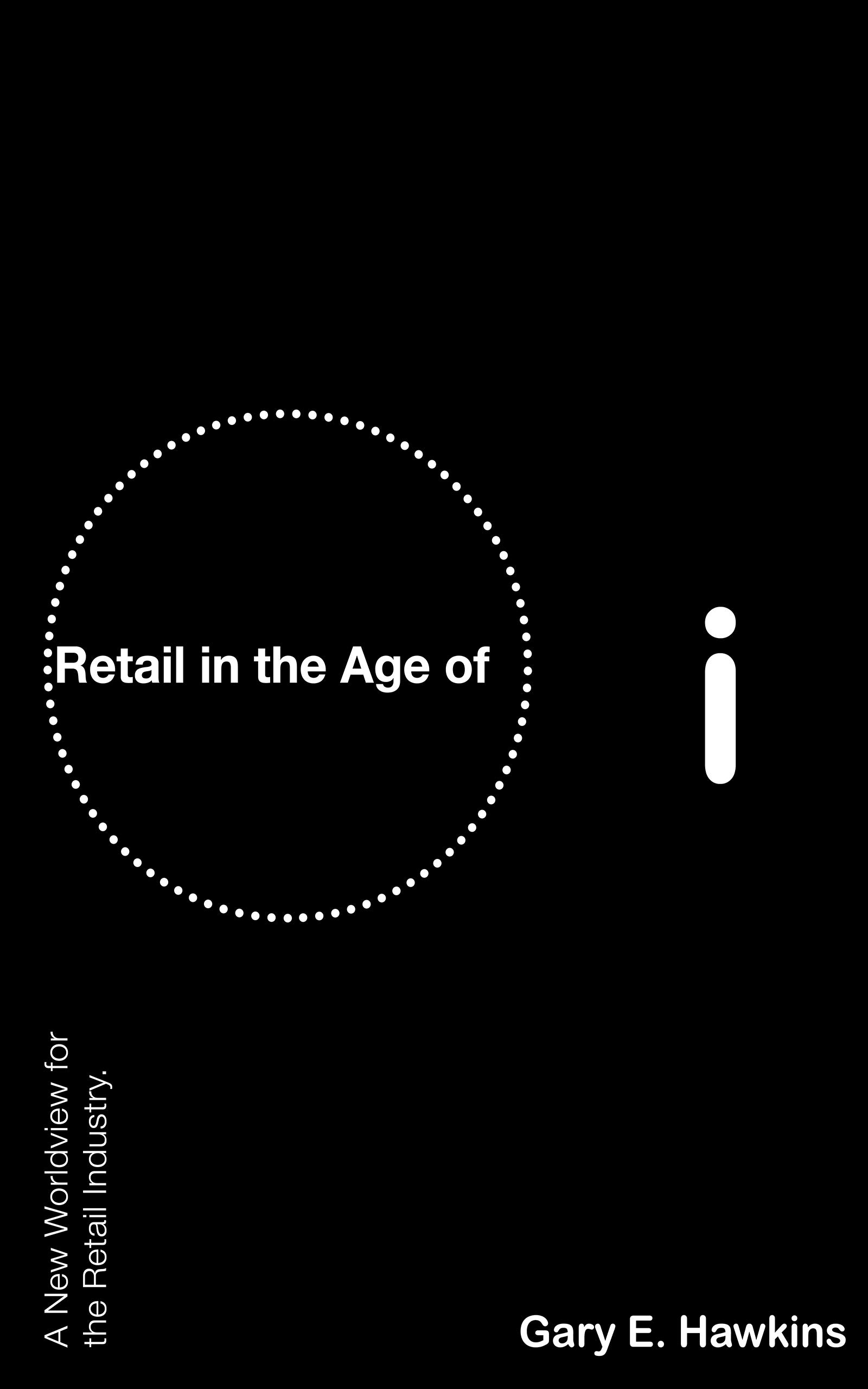 Retail in the Age of i: A New Worldview for the Retail Industry
