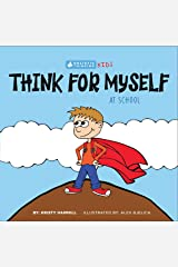 Think For Myself At School: Holistic Thinking Kids Kindle Edition