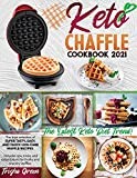 KETO CHAFFLE COOKBOOK 2021: The Best Selection Of Super Tasty, Easy, And Quick Low-Carb Waffle...