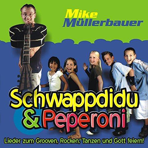 Schwappdidu & Peperoni: Lieder zum Grooven, Tanzen, Rocken und Gott feiern