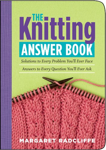 The Knitting Answer Book: Solutions to Every Problem You'll Ever Face; Answers to Every Question You'll Ever Ask