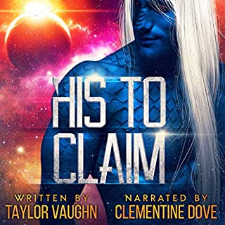 His to Claim: A Sci-Fi Alien Romance                   By:                                                                                                                                 Taylor Vaughn                               Narrated by:                                                                                                                                 Clementine Dove                      Length: 7 hrs and 58 mins     94 ratings     Overall 4.7