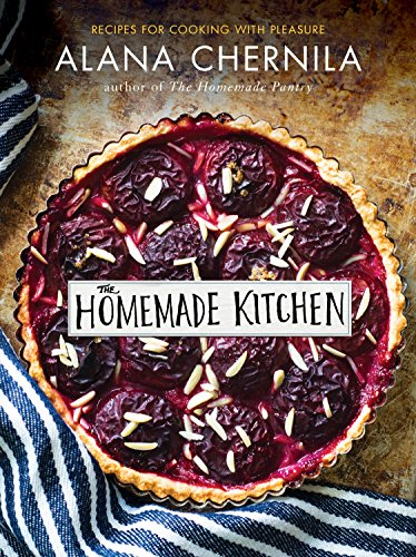 The Homemade Kitchen: Recipes for Cooking with Pleasure: A Cookbook