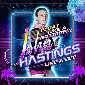 Float Like a Butterfly, John Hastings Like a Bee