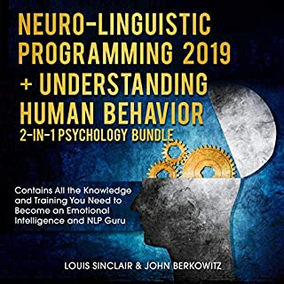 Neuro-Linguistic Programming 2019 + Understanding Human Behavior 2-in-1 Psychology Bundle     Contains All the Knowledge and Training You Need to Become an Emotional Intelligence and NLP Guru              By:                                                                                                                                 Louis Sinclair,                                                                                        John Berkowitz                               Narrated by:                                                                                                                                 Jason Belvill                      Length: 7 hrs and 8 mins     24 ratings     Overall 4.8