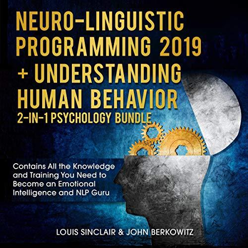 Neuro-Linguistic Programming 2019 + Understanding Human Behavior 2-in-1 Psychology Bundle cover art