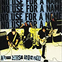 All the Best Songs by No Use For A Name (2005-05-03)
