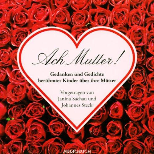 Ach Mutter! Gedanken und Gedichte berühmter Kinder über ihre Mütter audiobook cover art