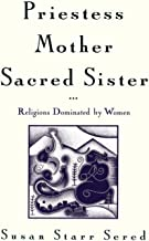 Priestess, Mother, Sacred Sister: Religions Dominated by Women