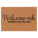 Coir Doormat Front Door Mat New Home Closing Housewarming Gift Welcome-ish Depends Who You are Funny (30' x 18' Standard)
