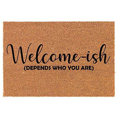 Coir Doormat Front Door Mat New Home Closing Housewarming Gift Welcome-ish Depends Who You are Funny...