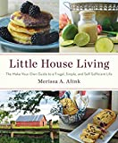 Little House Living: The Make-Your-Own Guide to a Frugal, Simple, and Self-Sufficient Life
