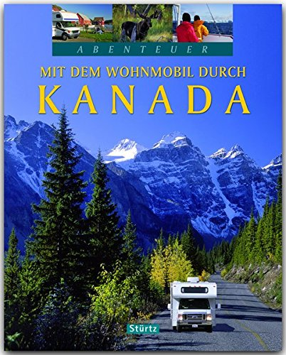 Abenteuer - Mit dem Wohnmobil durch Kanada - Ein Bildband mit über 200 Bildern auf 128 Seiten - STÜRTZ Verlag
