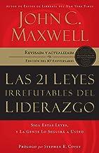 21 leyes irrefutables del liderazgo: Siga Estas Leyes, Y La Gente Lo Seguira A Usted (-10th Anniversary, Revised, Updated)