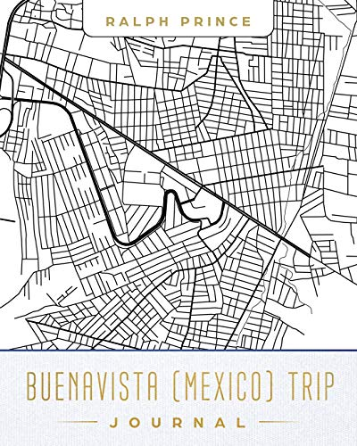 Buenavista (Mexico) Trip Journal: Lined Buenavista (Mexico) Vacation/Travel Guide Accessory Journal/Diary/Notebook With Buenavista (Mexico) Map Cover Art