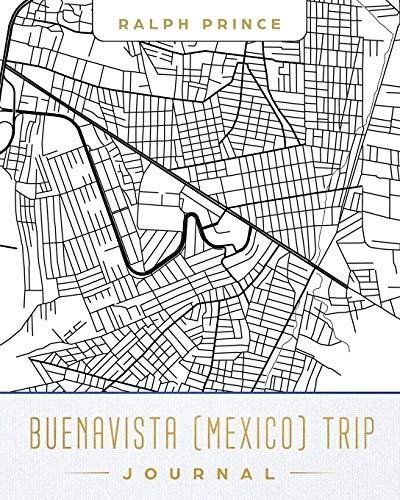 Buenavista (Mexico) Trip Journal: Lined Buenavista (Mexico) Vacation/Travel Guide Accessory Journal/Diary/Notebook With Buenavista (Mexico) Map Cover Art