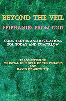 Beyond the Veil ~ Epiphanies from God (The God Book Series 2) by [Celestial Blue Star, David of Arcturus]