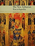 The New Arthurian Encyclopedia: New Edition (Garland Reference Library of the Humanities, Band 931) - Norris J. Lacy