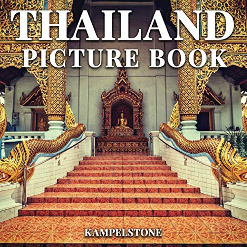 Thailand Picture Book: 100 Beautiful Images of Tropical Beaches, Royal palaces, Ancient Ruins, Temples Displaying Figures of Buddha and More - Perfect Gift