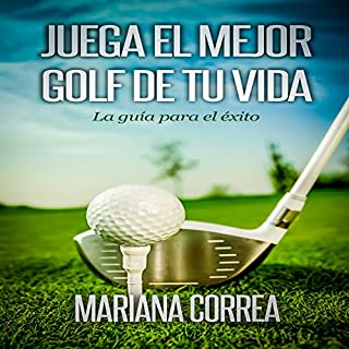 Juega el Mejor Golf de tu Vida: La guia para el exito (Spanish Edition)                   Written by:                                                                                                                                 Mariana Correa                               Narrated by:                                                                                                                                 Juan Huerfano                      Length: 2 hrs and 22 mins     Not rated yet     Overall 0.0