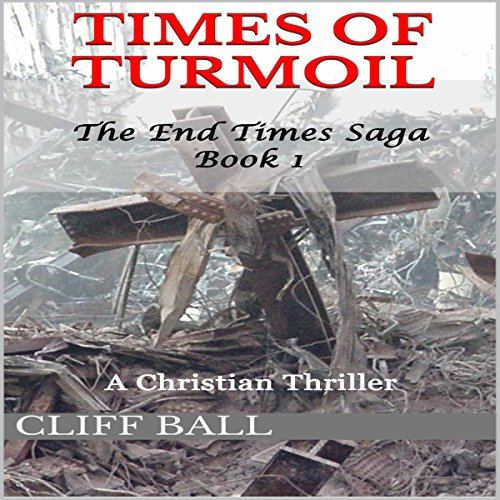 Times of Turmoil     The End Times Saga, Book 1              By:                                                                                                                                 Cliff Ball                               Narrated by:                                                                                                                                 Michael Welte                      Length: 6 hrs and 34 mins     8 ratings     Overall 3.3