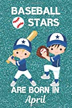 Baseball Stars Are Born In April: This Baseball Notebook or Baseball Journal has an eye catching cover is 6x9in size with120 lined ruled pages, ... Baseball for boys. Baseball Gifts for kids.