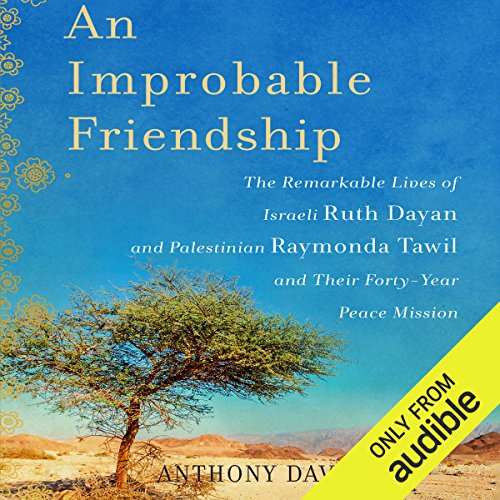 An Improbable Friendship     The Remarkable Lives of Israeli Ruth Dayan and Palestinian Raymonda Tawil and Their Forty-Year Peace Mission              By:                                                                                                                                 Anthony David                               Narrated by:                                                                                                                                 Denise Chamberlain                      Length: 9 hrs and 34 mins     29 ratings     Overall 4.0