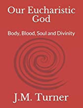 Our Eucharistic God: Body, Blood, Soul and Divinity (Spiritual Warfare and the Pursuit of Holiness)