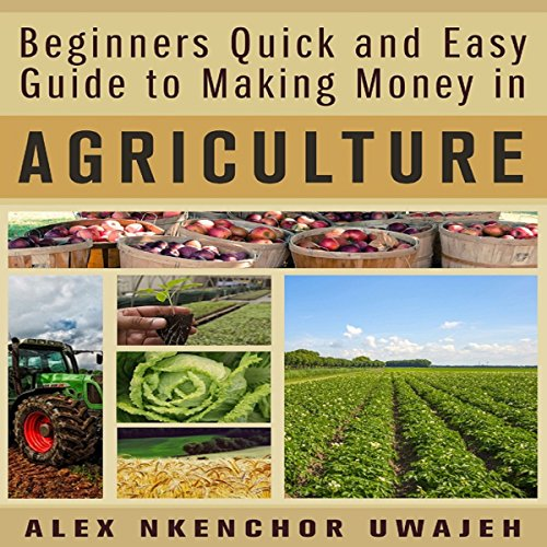 Couverture de Beginners Quick and Easy Guide to Making Money in Agriculture