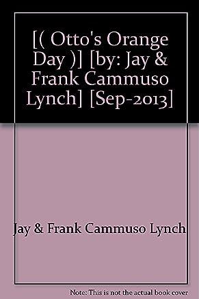 [( Ottos Orange Day )] [by: Jay & Frank Cammuso Lynch] [Sep-2013]