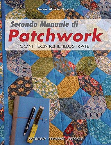 Secondo manuale di patchwork. Con tecniche illustrate