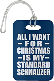 All I Want For Christmas Is My Standard Schnauzer - Luggage Tag Bag-gage Suitcase Tag Durable - Gift for Dog Pet Owner Lover Memorial Royal Birthday Anniversary Valentine's Day Easter