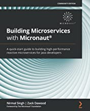 Building Microservices with Micronaut(R): A quick-start guide to building high-performance reactive microservices for Java...