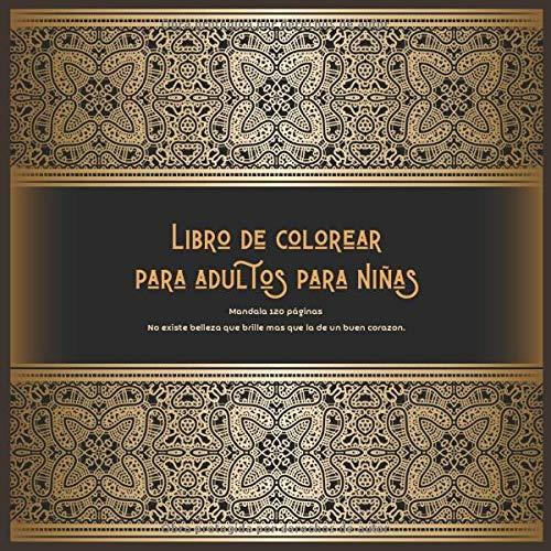 Libro de colorear para adultos para niñas Mandala 120+ páginas - No existe belleza que brille mas que la de un buen corazon.