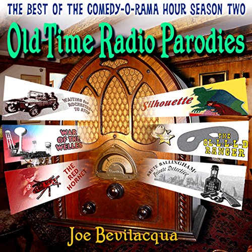 Old-Time Radio Parodies     The Best of the Comedy-O-Rama Hour, Season Two              By:                                                                                                                                 Joe Bevilacqua,                                                                                        William Melillo,                                                                                        Robert J. Cirasa                               Narrated by:                                                                                                                                 Joe Bevilacqua,                                                                                        Rick Ramos,                                                                                        Alison Nead,                   and others                 Length: 2 hrs and 53 mins     5 ratings     Overall 3.4