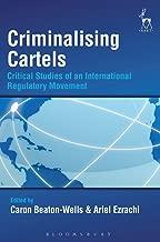 Criminalising Cartels: Critical Studies of an International Regulatory Movement