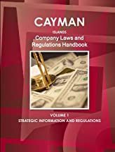 Cayman Islands Company Laws and Regulations Handbook Volume 1 Strategic Information and Regulations (World Law Business Library)