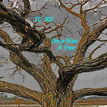 Once Was a Tree
