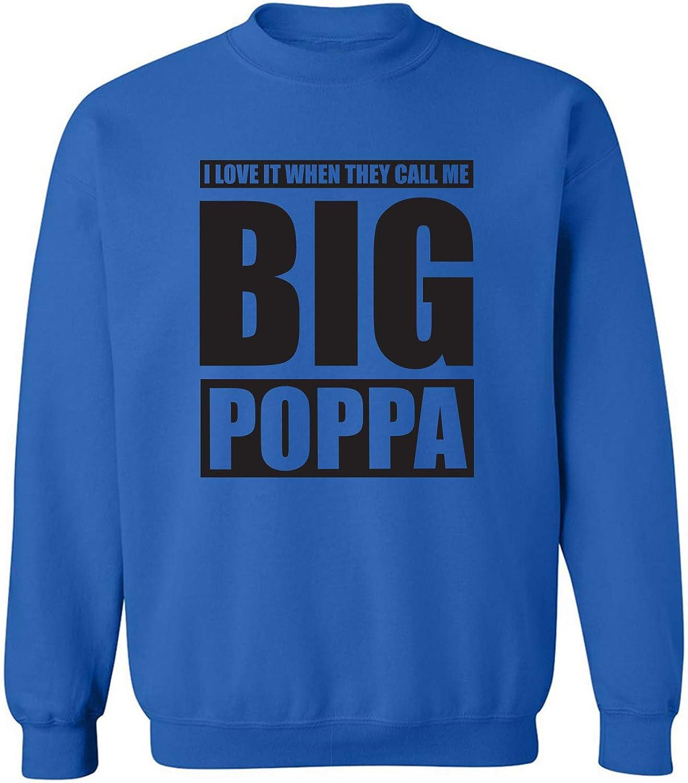 I Love It ... Call Me Big Poppa Crewneck Sweatshirt
