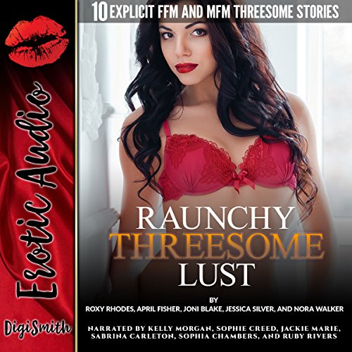 Raunchy Threesome Lust: Ten Explicit FFM and MFM Threesome Stories audiobook cover art