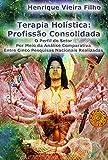 Terapia Holística: Profissão Consolidada: O Perfil do Setor Por Meio da Análise Comparativa Entre Cinco Pesquisas Nacionais Realizadas Em Dezesseis Anos (Portuguese Edition)