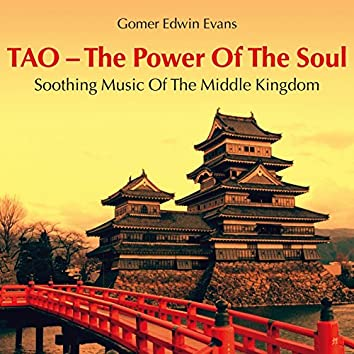 TAO - The Power of the Soul: Soothing Music of the Middle Kingdom
