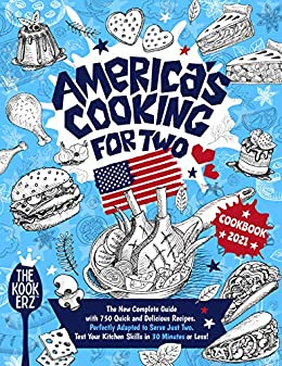 America's Cooking for Two Cookbook 2021: The New Complete Guide With 750 Quick and Delicious Recipes Perfectly Adapted to Serve Just Two. Test Your Kitchen skills in 30 Minutes or Less! 1