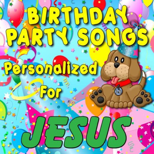 Birthday Party Songs - Personalized For Jesus