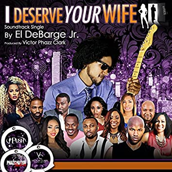 I Deserve Your Wife - Single
