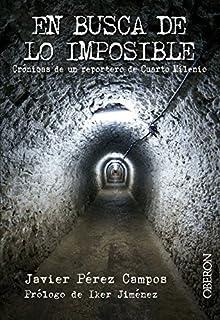 En busca de lo imposible. Crónicas de un reportero de Cuarto Milenio (Libros singulares)